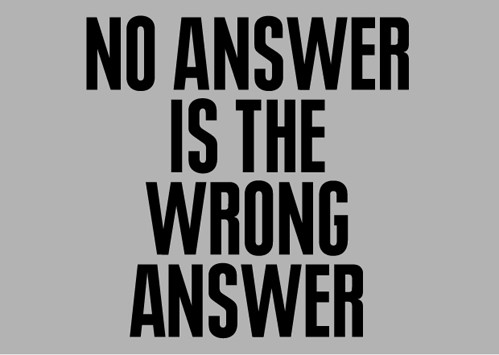 No Answer is the Wrong Answer