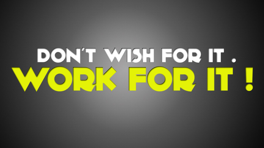 Dont Wish For It_Work For It